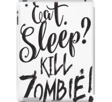 Eat. Sleep? kill Zombie! iPad Case/Skin