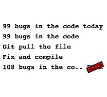 99 bugs in the code..  Photographic Print