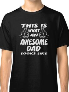 This Is What Awesome Dad Looks Like Fathers Day Gift Classic T-Shirt