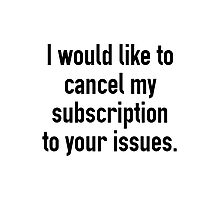 Cancel My Subscription Photographic Print