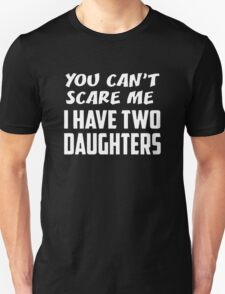 You Can't Scare Me Have Two Daughters Fathers Day Gift T-Shirt