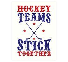 Hockey Teams Stick Together Art Print