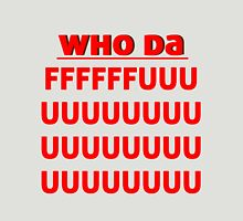 who da ffffffffffuuuuuuuuuuuuuu Unisex T-Shirt
