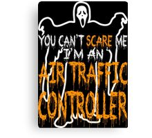 You Cant Scare Me I Am A Air Trafic Controller Canvas Print