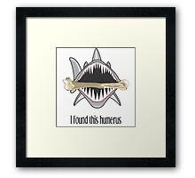 Shark Found This Humerus Framed Print