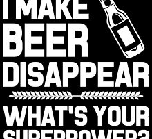 i make beer disappear what's your superpower  by trendz