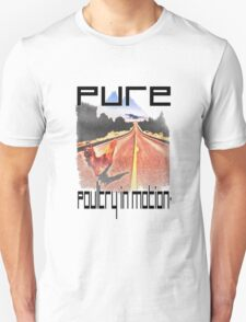 Pure Poultry In Motion Unisex T-Shirt