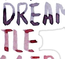 "Inception: ""Dream A Little Bigger"" Sticker"