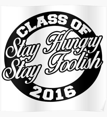 Class of 2016 stay hungry stay foolish Poster