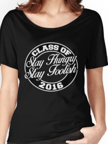 Class of 2016 stay hungry stay foolish Women's Relaxed Fit T-Shirt