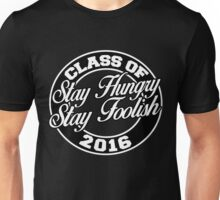 Class of 2016 stay hungry stay foolish Unisex T-Shirt