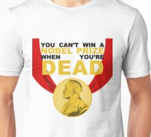 You Can't Win a Nobel Prize When You're Dead Unisex T-Shirt