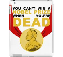 You Can't Win a Nobel Prize When You're Dead iPad Case/Skin