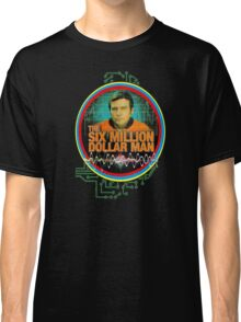 six million dollar man Classic T-Shirt
