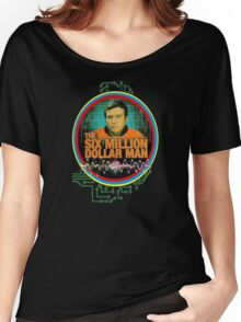 six million dollar man Women's Relaxed Fit T-Shirt