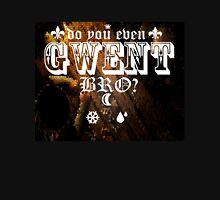 gwent(do you even?) Unisex T-Shirt