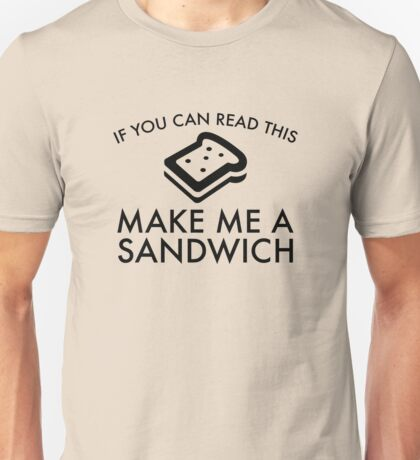 Make Me A Sandwich Unisex T-Shirt