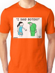 """I Said Botox!"" Unisex T-Shirt"