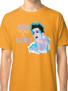 Are You A God? Classic T-Shirt
