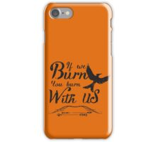 If we burn you burn with us iPhone Case/Skin