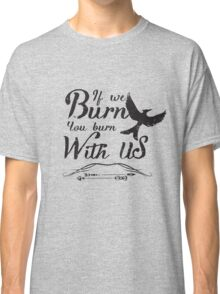 If we burn you burn with us Classic T-Shirt