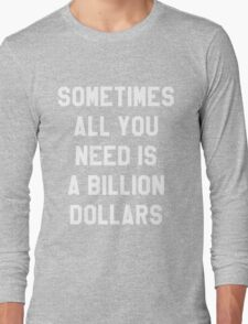 Sometimes All You Need is a Billion Dollars (Dark) - Hipster/Funny/Meme Typography Long Sleeve T-Shirt