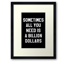 Sometimes All You Need is a Billion Dollars (Dark) - Hipster/Funny/Meme Typography Framed Print