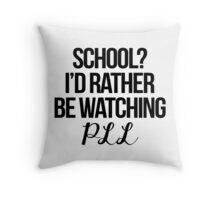 School? I'd rather be watching PLL Throw Pillow