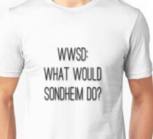 What Would Sondheim Do? Unisex T-Shirt
