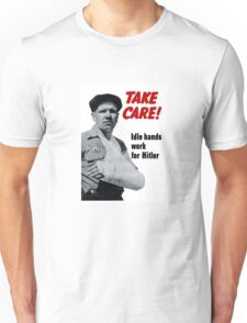 Take Care! Idle Hands Work For Hitler Unisex T-Shirt