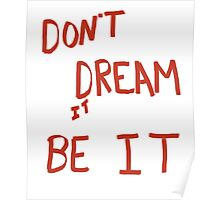 Don't dream it BE IT  Poster