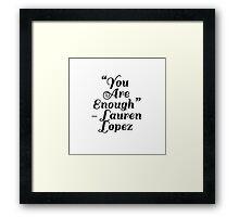 """You Are Enough"" Lauren Lopez Framed Print"