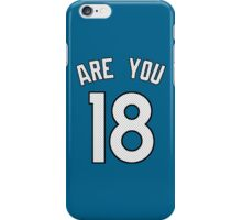 ARE YOU 18 - White Letters iPhone Case/Skin