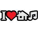 I Love House Music by GKdesign
