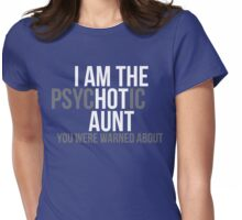 I'm the Psychotic Aunt You Were Warned About Womens Fitted T-Shirt