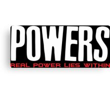 Powers Real Power Lies Within Canvas Print