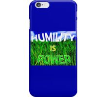 Humility Is Power iPhone Case/Skin