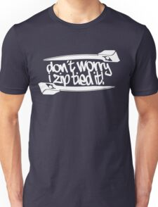 Don't Worry I Zip Tie Unisex T-Shirt