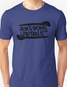 Don't Worry I Zip Tie T-Shirt