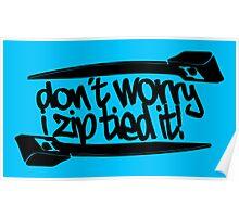 Don't Worry I Zip Tie Poster