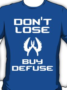 Don't lose, buy defuse T-Shirt