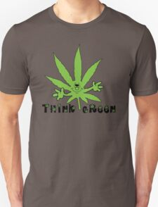 Think Green Marijuana Unisex T-Shirt