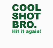 Cool Shot Bro Unisex T-Shirt