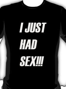 Just Had Sex T-Shirt
