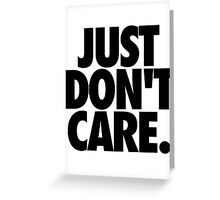 JUST DON'T CARE. Greeting Card