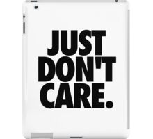 JUST DON'T CARE. iPad Case/Skin