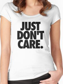 JUST DON'T CARE. Women's Fitted Scoop T-Shirt