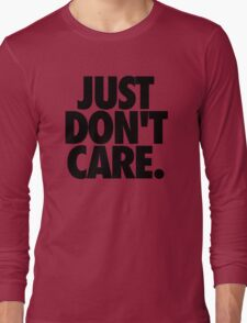 JUST DON'T CARE. Long Sleeve T-Shirt