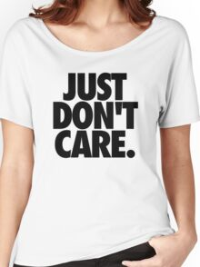 JUST DON'T CARE. Women's Relaxed Fit T-Shirt
