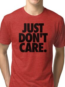 JUST DON'T CARE. Tri-blend T-Shirt